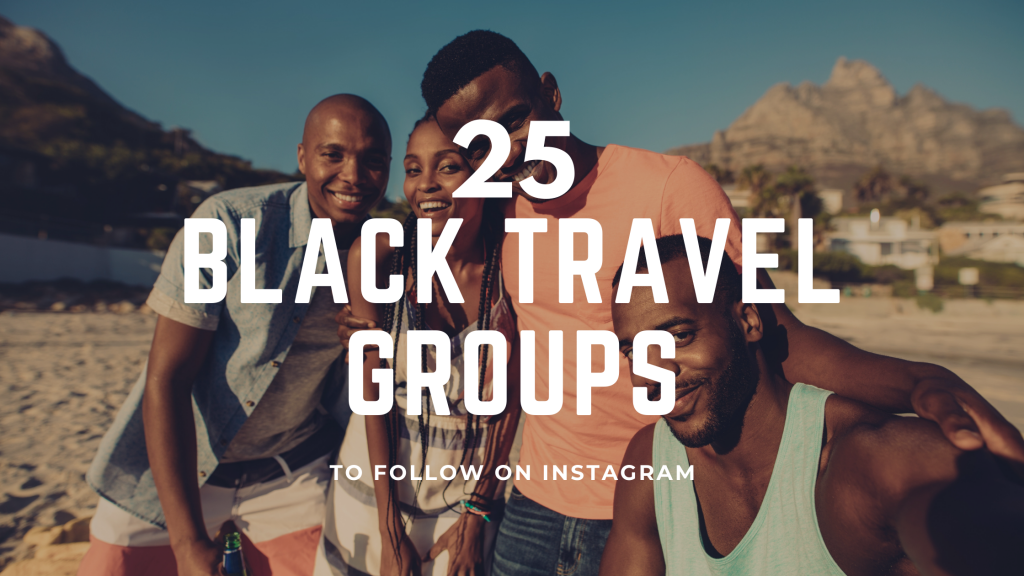 25 Black Travel Groups To Follow On Instagram For Travel Inspirations